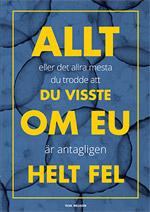 Bok: Allt eller det allra mesta du trodde att du visste om EU är antagligen helt fel